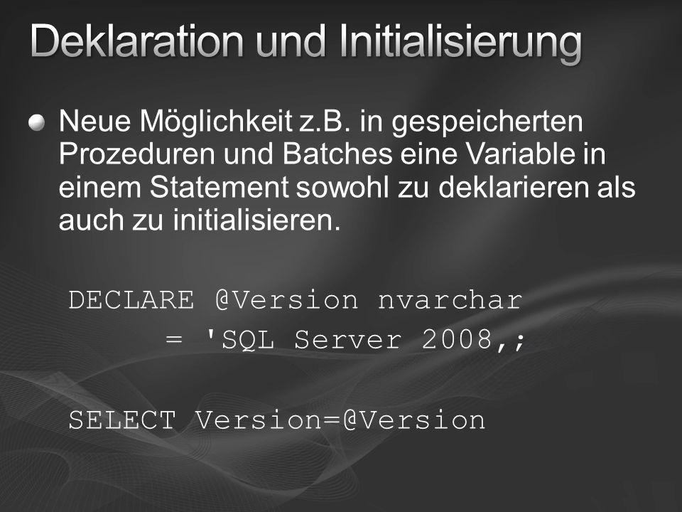 Neue Möglichkeit z.B. in gespeicherten Prozeduren und Batches eine Variable in einem Statement sowohl zu deklarieren als auch zu initialisieren. DECLA