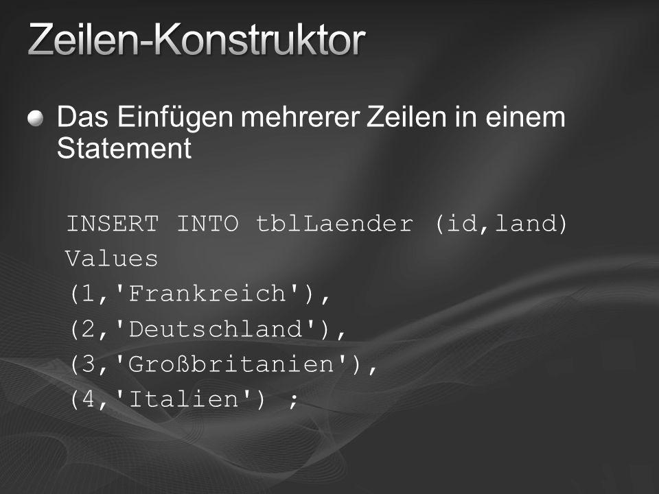 Das Einfügen mehrerer Zeilen in einem Statement INSERT INTO tblLaender (id,land) Values (1,'Frankreich'), (2,'Deutschland'), (3,'Großbritanien'), (4,'