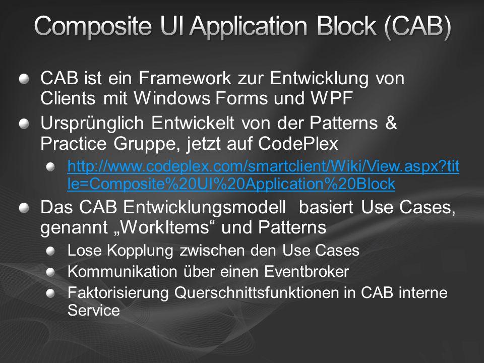 CAB ist ein Framework zur Entwicklung von Clients mit Windows Forms und WPF Ursprünglich Entwickelt von der Patterns & Practice Gruppe, jetzt auf Code