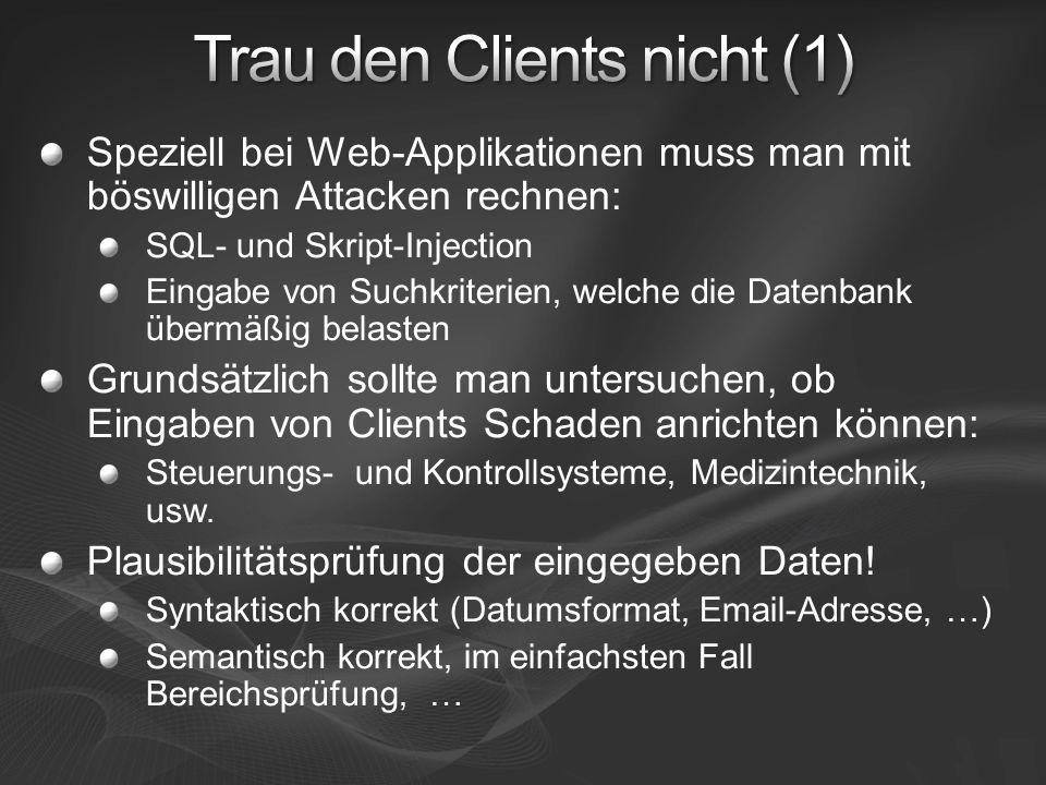 Speziell bei Web-Applikationen muss man mit böswilligen Attacken rechnen: SQL- und Skript-Injection Eingabe von Suchkriterien, welche die Datenbank üb