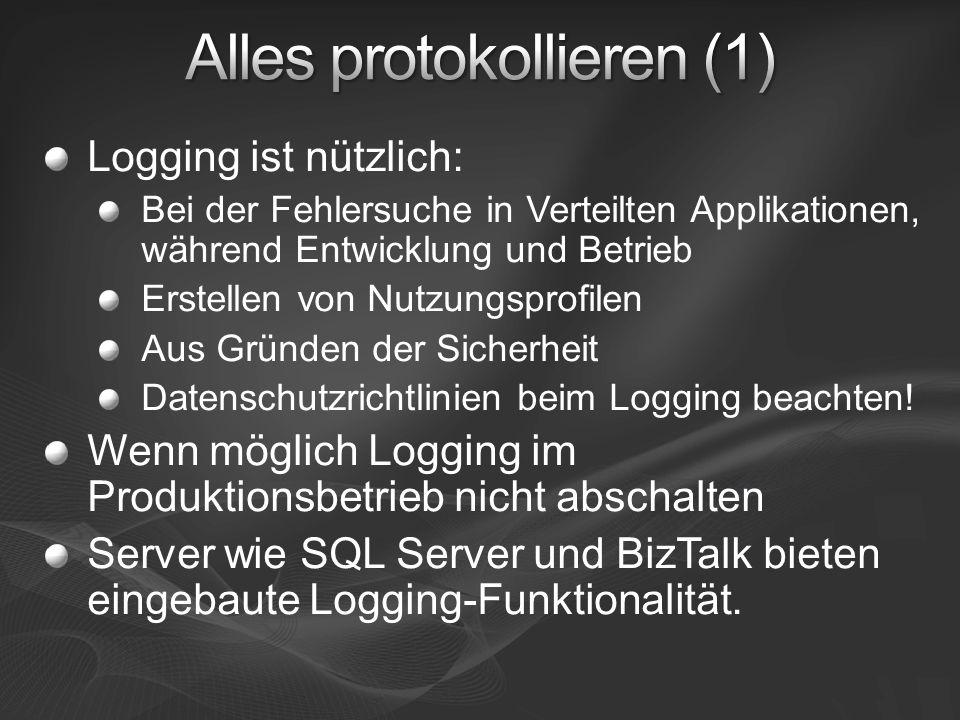 Logging ist nützlich: Bei der Fehlersuche in Verteilten Applikationen, während Entwicklung und Betrieb Erstellen von Nutzungsprofilen Aus Gründen der Sicherheit Datenschutzrichtlinien beim Logging beachten.