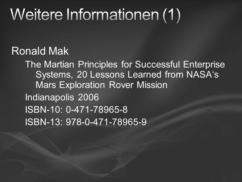 Ronald Mak The Martian Principles for Successful Enterprise Systems, 20 Lessons Learned from NASAs Mars Exploration Rover Mission Indianapolis 2006 ISBN-10: 0-471-78965-8 ISBN-13: 978-0-471-78965-9