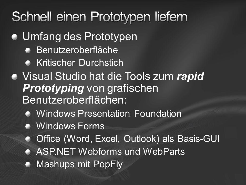Umfang des Prototypen Benutzeroberfläche Kritischer Durchstich Visual Studio hat die Tools zum rapid Prototyping von grafischen Benutzeroberflächen: Windows Presentation Foundation Windows Forms Office (Word, Excel, Outlook) als Basis-GUI ASP.NET Webforms und WebParts Mashups mit PopFly