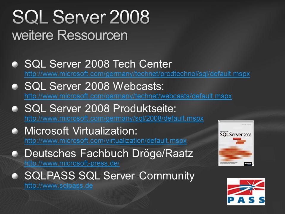 SQL Server 2008 Tech Center http://www.microsoft.com/germany/technet/prodtechnol/sql/default.mspx http://www.microsoft.com/germany/technet/prodtechnol/sql/default.mspx SQL Server 2008 Webcasts: http://www.microsoft.com/germany/technet/webcasts/default.mspx http://www.microsoft.com/germany/technet/webcasts/default.mspx SQL Server 2008 Produktseite: http://www.microsoft.com/germany/sql/2008/default.mspx http://www.microsoft.com/germany/sql/2008/default.mspx Microsoft Virtualization: http://www.microsoft.com/virtualization/default.mspx http://www.microsoft.com/virtualization/default.mspx Deutsches Fachbuch Dröge/Raatz http://www.microsoft-press.de/ http://www.microsoft-press.de/ SQLPASS SQL Server Community http://www.sqlpass.de http://www.sqlpass.de
