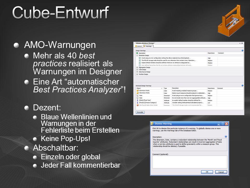 AMO-Warnungen Mehr als 40 best practices realisiert als Warnungen im Designer Eine Art automatischer Best Practices Analyzer.