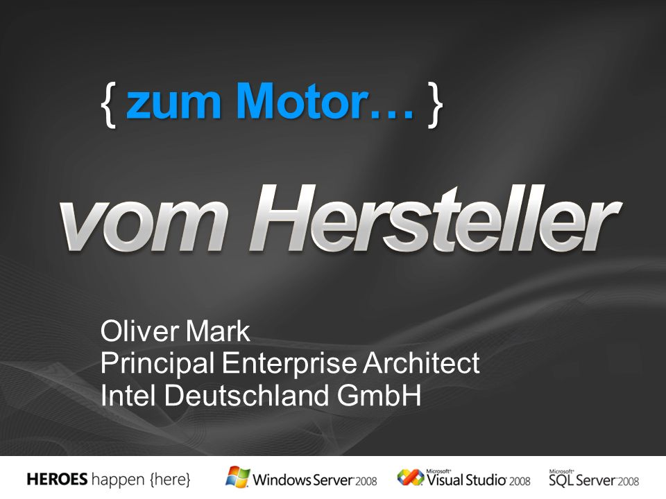 { zum Motor… } Oliver Mark Principal Enterprise Architect Intel Deutschland GmbH