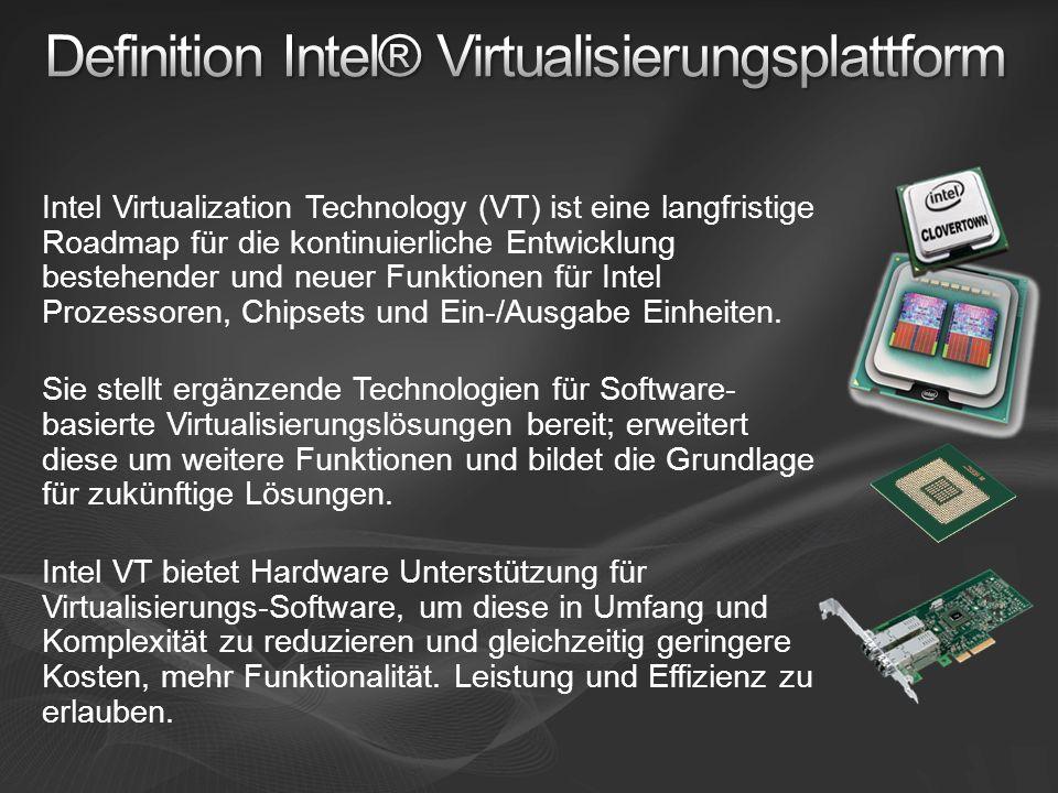 Intel Virtualization Technology (VT) ist eine langfristige Roadmap für die kontinuierliche Entwicklung bestehender und neuer Funktionen für Intel Prozessoren, Chipsets und Ein-/Ausgabe Einheiten.