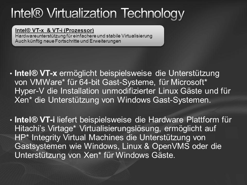 Intel® VT-x ermöglicht beispielsweise die Unterstützung von VMWare* für 64-bit Gast-Systeme, für Microsoft* Hyper-V die Installation unmodifizierter Linux Gäste und für Xen* die Unterstützung von Windows Gast-Systemen.
