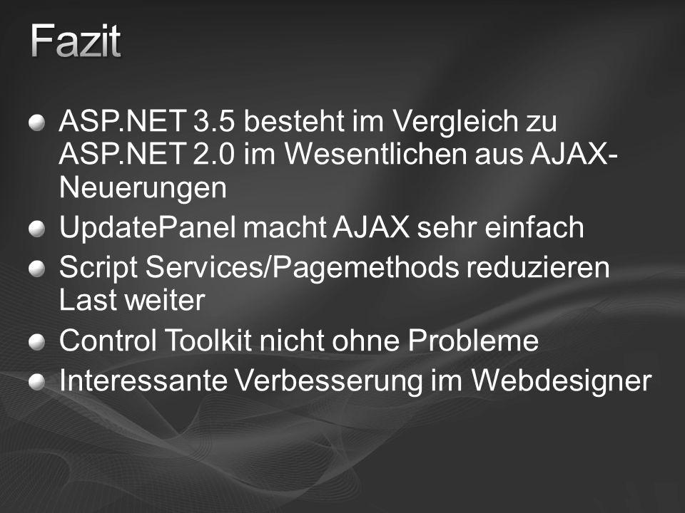 ASP.NET 3.5 besteht im Vergleich zu ASP.NET 2.0 im Wesentlichen aus AJAX- Neuerungen UpdatePanel macht AJAX sehr einfach Script Services/Pagemethods r