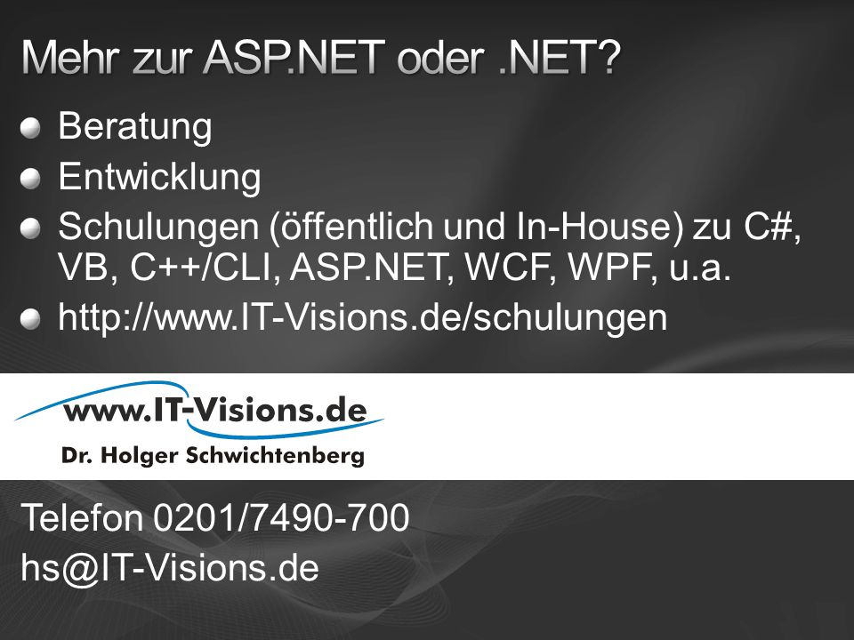 Beratung Entwicklung Schulungen (öffentlich und In-House) zu C#, VB, C++/CLI, ASP.NET, WCF, WPF, u.a. http://www.IT-Visions.de/schulungen Telefon 0201