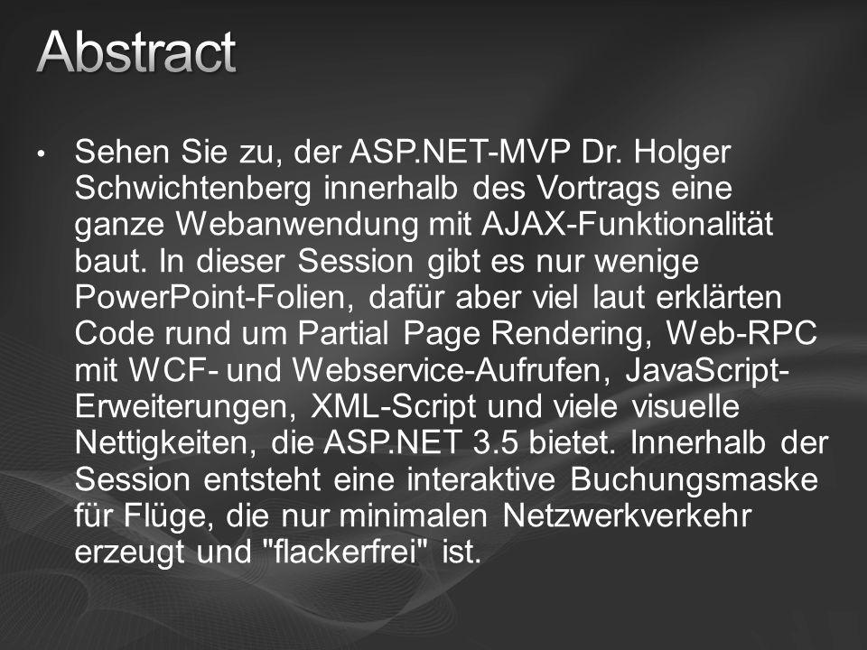 Sehen Sie zu, der ASP.NET-MVP Dr. Holger Schwichtenberg innerhalb des Vortrags eine ganze Webanwendung mit AJAX-Funktionalität baut. In dieser Session