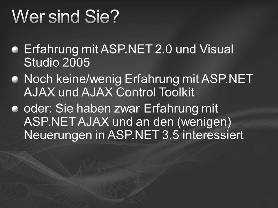 Erfahrung mit ASP.NET 2.0 und Visual Studio 2005 Noch keine/wenig Erfahrung mit ASP.NET AJAX und AJAX Control Toolkit oder: Sie haben zwar Erfahrung m