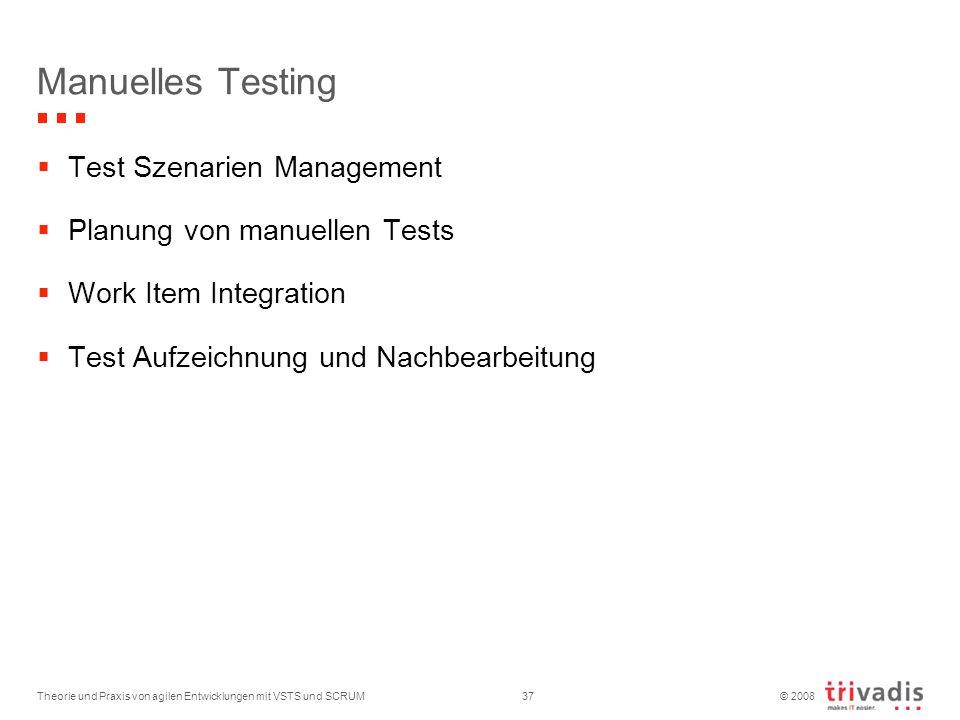 © 2008 Manuelles Testing Test Szenarien Management Planung von manuellen Tests Work Item Integration Test Aufzeichnung und Nachbearbeitung Theorie und