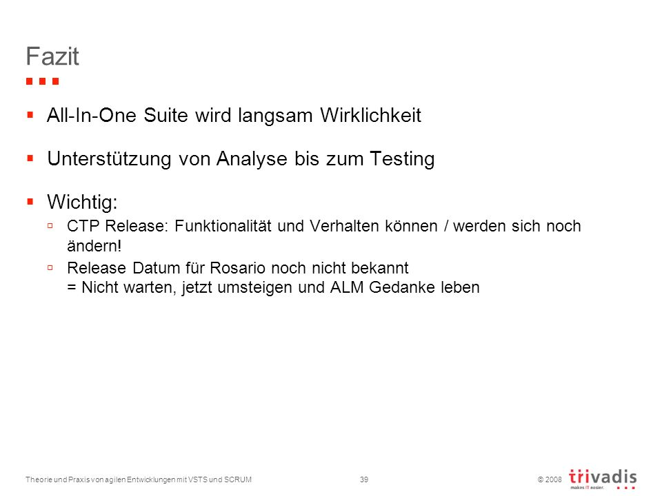 © 2008 Fazit All-In-One Suite wird langsam Wirklichkeit Unterstützung von Analyse bis zum Testing Wichtig: CTP Release: Funktionalität und Verhalten k