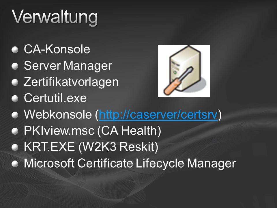 CA-Konsole Server Manager Zertifikatvorlagen Certutil.exe Webkonsole (http://caserver/certsrv)http://caserver/certsrv PKIview.msc (CA Health) KRT.EXE