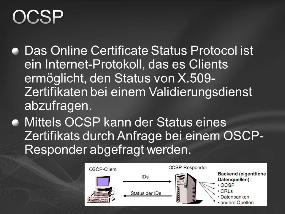 Das Online Certificate Status Protocol ist ein Internet-Protokoll, das es Clients ermöglicht, den Status von X.509- Zertifikaten bei einem Validierung