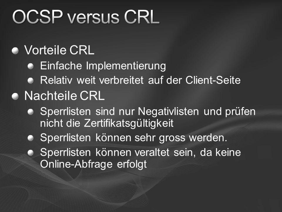 Vorteile CRL Einfache Implementierung Relativ weit verbreitet auf der Client-Seite Nachteile CRL Sperrlisten sind nur Negativlisten und prüfen nicht d