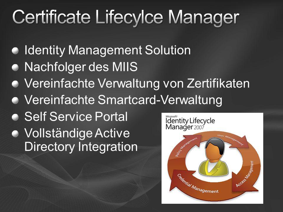 Identity Management Solution Nachfolger des MIIS Vereinfachte Verwaltung von Zertifikaten Vereinfachte Smartcard-Verwaltung Self Service Portal Vollst