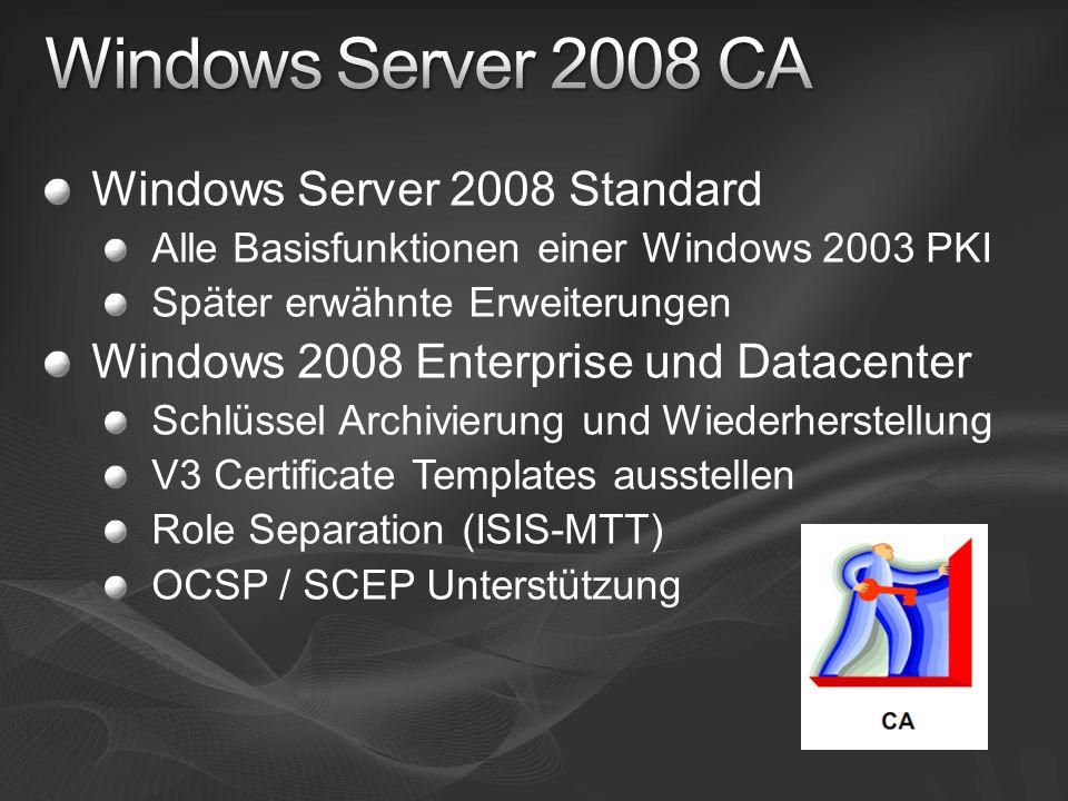 Windows Server 2008 Standard Alle Basisfunktionen einer Windows 2003 PKI Später erwähnte Erweiterungen Windows 2008 Enterprise und Datacenter Schlüsse