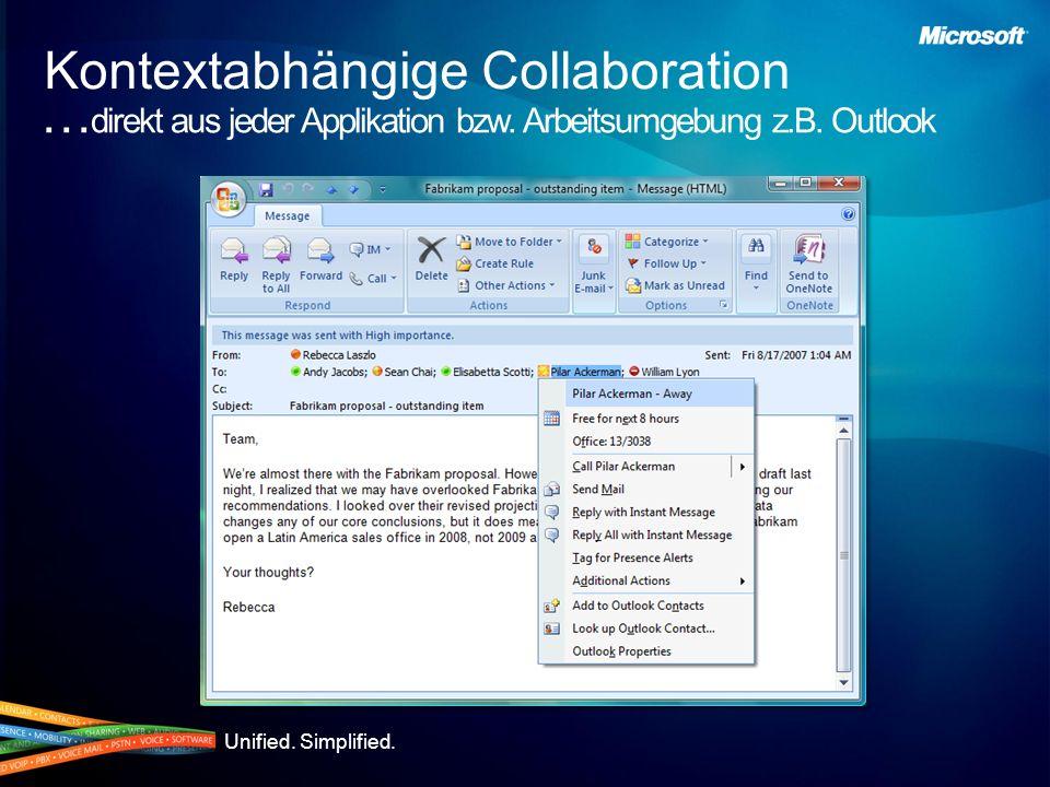 Unified. Simplified. … direkt aus jeder Applikation bzw. Arbeitsumgebung z.B. Outlook Kontextabhängige Collaboration