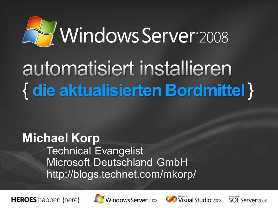 Michael Korp Technical Evangelist Microsoft Deutschland GmbH http://blogs.technet.com/mkorp/