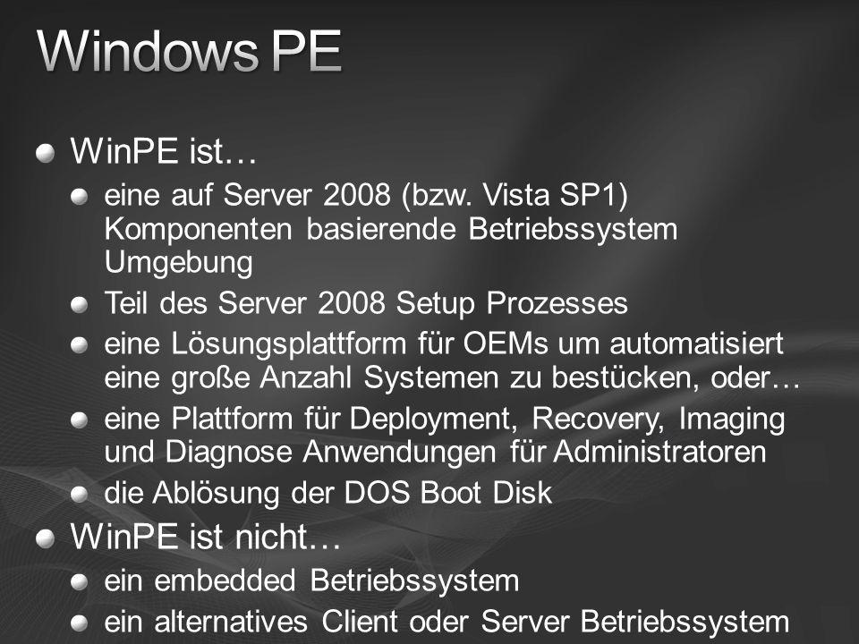 WinPE ist… eine auf Server 2008 (bzw. Vista SP1) Komponenten basierende Betriebssystem Umgebung Teil des Server 2008 Setup Prozesses eine Lösungsplatt