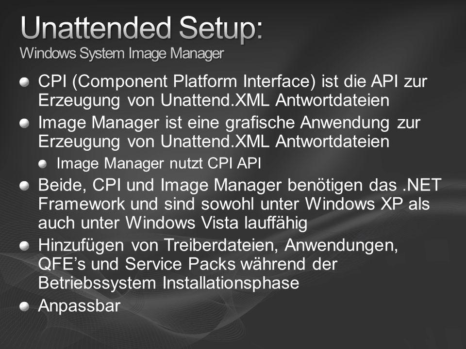 CPI (Component Platform Interface) ist die API zur Erzeugung von Unattend.XML Antwortdateien Image Manager ist eine grafische Anwendung zur Erzeugung