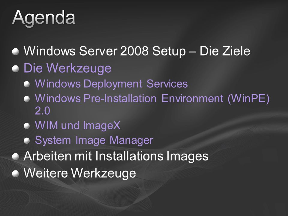 Windows Server 2008 Setup – Die Ziele Die Werkzeuge Windows Deployment Services Windows Pre-Installation Environment (WinPE) 2.0 WIM und ImageX System