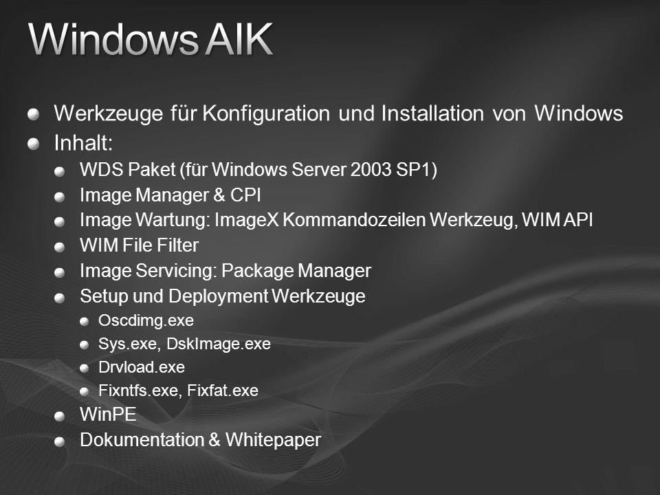 Werkzeuge für Konfiguration und Installation von Windows Inhalt: WDS Paket (für Windows Server 2003 SP1) Image Manager & CPI Image Wartung: ImageX Kom