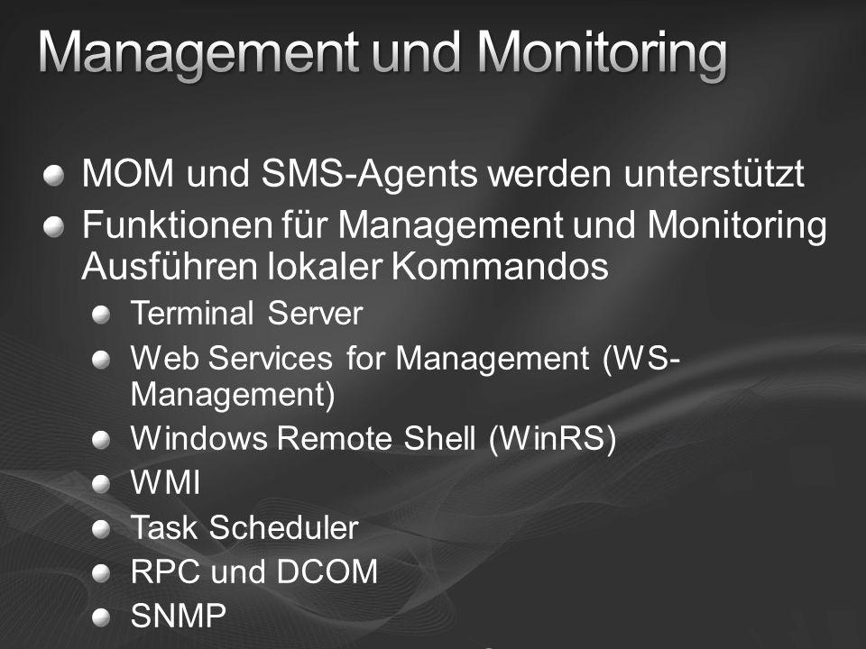 MOM und SMS-Agents werden unterstützt Funktionen für Management und Monitoring Ausführen lokaler Kommandos Terminal Server Web Services for Management