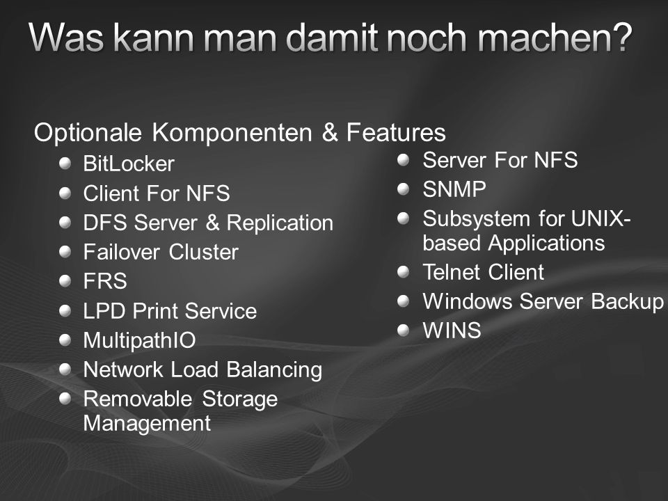 Optionale Komponenten & Features BitLocker Client For NFS DFS Server & Replication Failover Cluster FRS LPD Print Service MultipathIO Network Load Bal