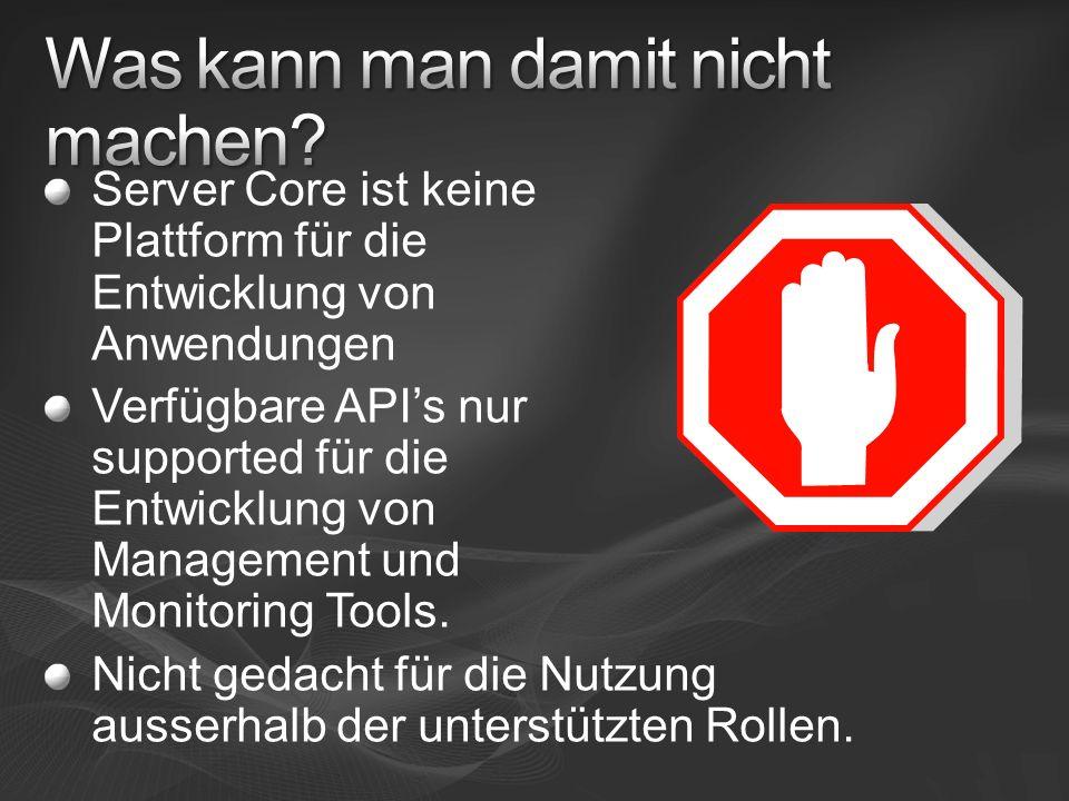 Anwendungen müssen auf Server Core getestet werden Was ist nicht verfügbar?.Net Framework Windows Explorer (Shell der GUI) Balloon Notifications Run Once PowerShell MMC
