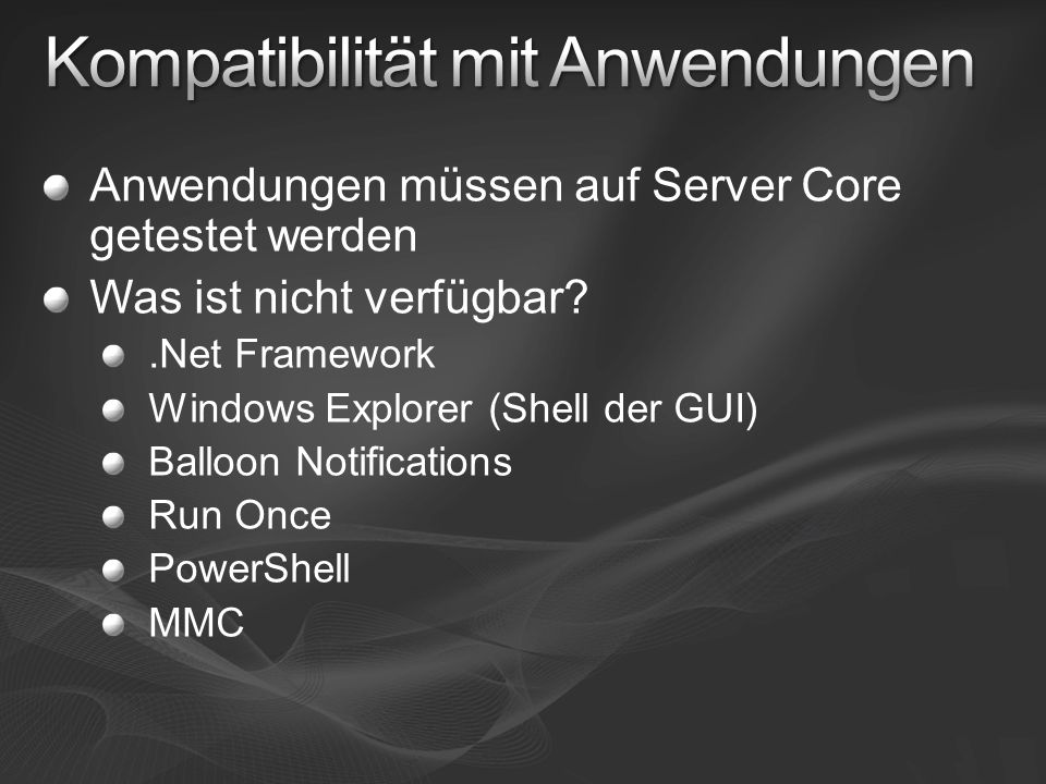 Anwendungen müssen auf Server Core getestet werden Was ist nicht verfügbar .Net Framework Windows Explorer (Shell der GUI) Balloon Notifications Run Once PowerShell MMC