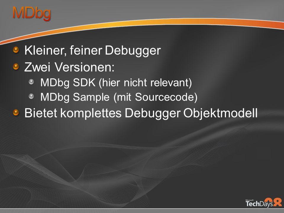 Kleiner, feiner Debugger Zwei Versionen: MDbg SDK (hier nicht relevant) MDbg Sample (mit Sourcecode) Bietet komplettes Debugger Objektmodell