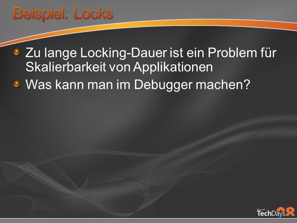 Zu lange Locking-Dauer ist ein Problem für Skalierbarkeit von Applikationen Was kann man im Debugger machen
