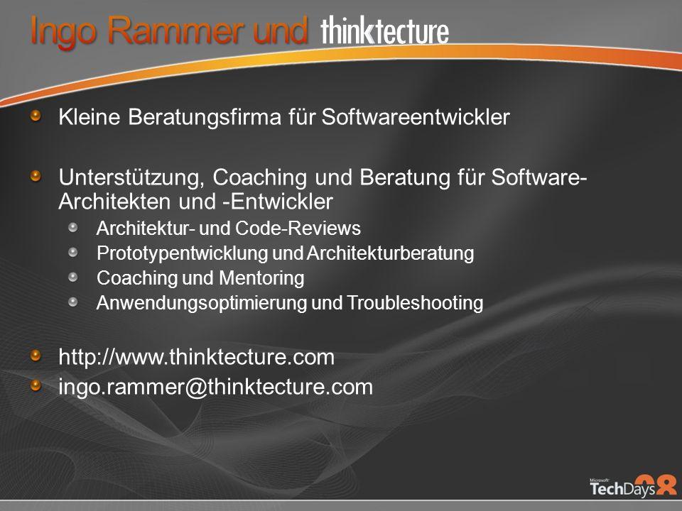 Kleine Beratungsfirma für Softwareentwickler Unterstützung, Coaching und Beratung für Software- Architekten und -Entwickler Architektur- und Code-Reviews Prototypentwicklung und Architekturberatung Coaching und Mentoring Anwendungsoptimierung und Troubleshooting http://www.thinktecture.com ingo.rammer@thinktecture.com