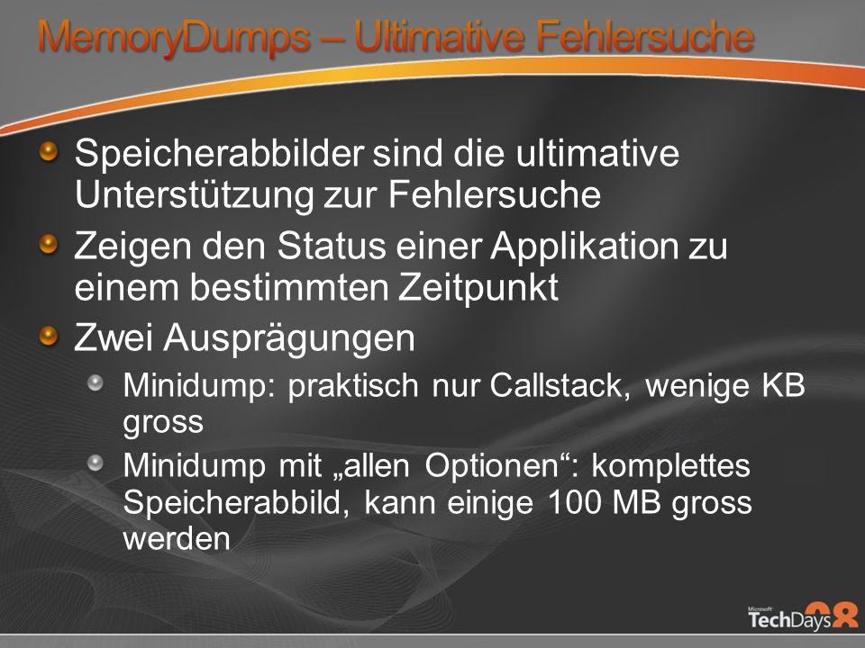 Speicherabbilder sind die ultimative Unterstützung zur Fehlersuche Zeigen den Status einer Applikation zu einem bestimmten Zeitpunkt Zwei Ausprägungen Minidump: praktisch nur Callstack, wenige KB gross Minidump mit allen Optionen: komplettes Speicherabbild, kann einige 100 MB gross werden