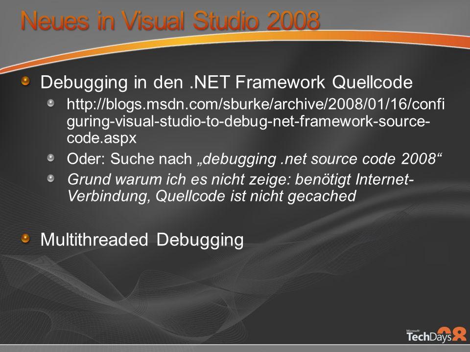 Debugging in den.NET Framework Quellcode http://blogs.msdn.com/sburke/archive/2008/01/16/confi guring-visual-studio-to-debug-net-framework-source- code.aspx Oder: Suche nach debugging.net source code 2008 Grund warum ich es nicht zeige: benötigt Internet- Verbindung, Quellcode ist nicht gecached Multithreaded Debugging