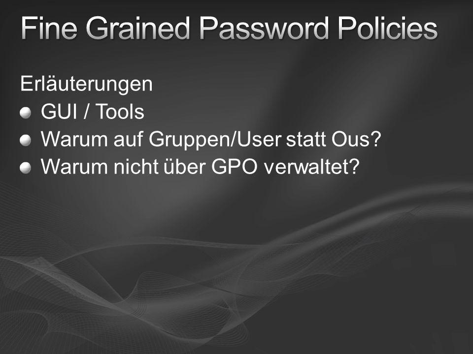 Erläuterungen GUI / Tools Warum auf Gruppen/User statt Ous Warum nicht über GPO verwaltet