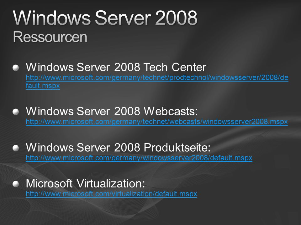 Windows Server 2008 Tech Center   fault.mspx   fault.mspx Windows Server 2008 Webcasts:     Windows Server 2008 Produktseite:     Microsoft Virtualization: