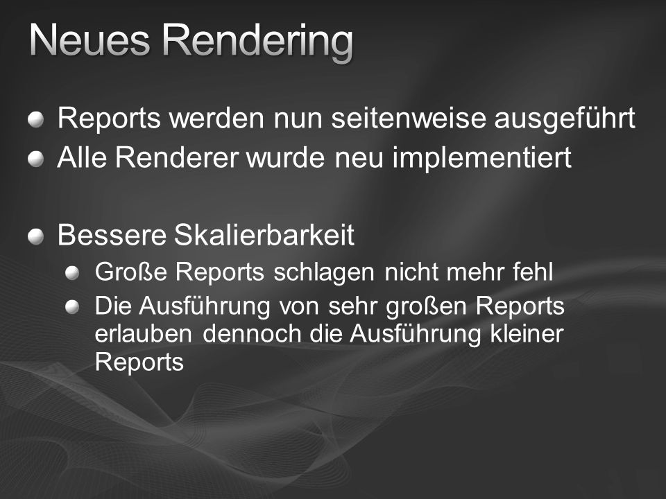Reports werden nun seitenweise ausgeführt Alle Renderer wurde neu implementiert Bessere Skalierbarkeit Große Reports schlagen nicht mehr fehl Die Ausf