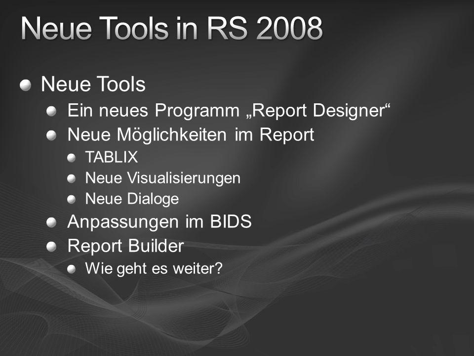 Neue Tools Ein neues Programm Report Designer Neue Möglichkeiten im Report TABLIX Neue Visualisierungen Neue Dialoge Anpassungen im BIDS Report Builde