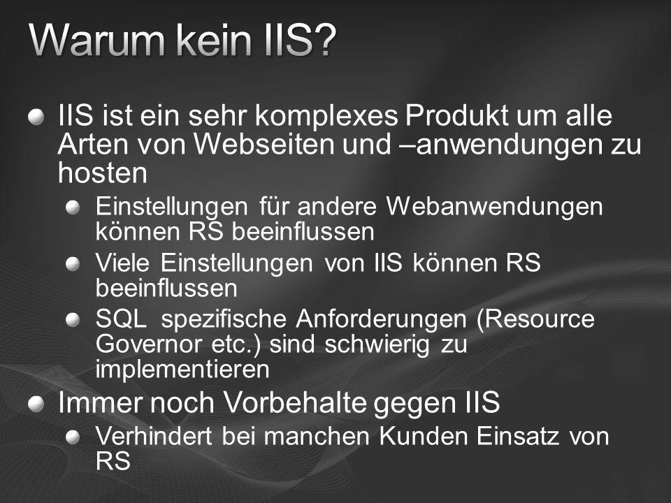 IIS ist ein sehr komplexes Produkt um alle Arten von Webseiten und –anwendungen zu hosten Einstellungen für andere Webanwendungen können RS beeinfluss