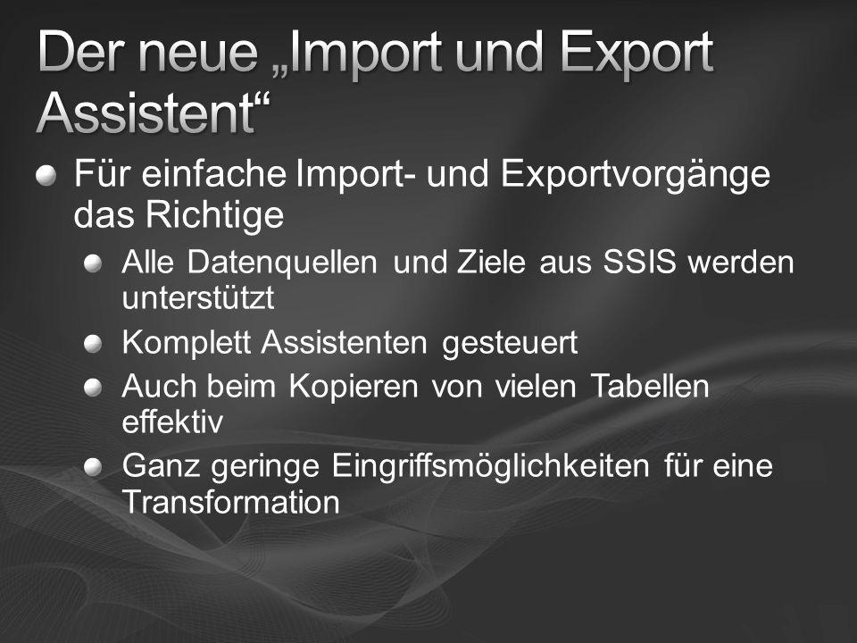 Für einfache Import- und Exportvorgänge das Richtige Alle Datenquellen und Ziele aus SSIS werden unterstützt Komplett Assistenten gesteuert Auch beim Kopieren von vielen Tabellen effektiv Ganz geringe Eingriffsmöglichkeiten für eine Transformation