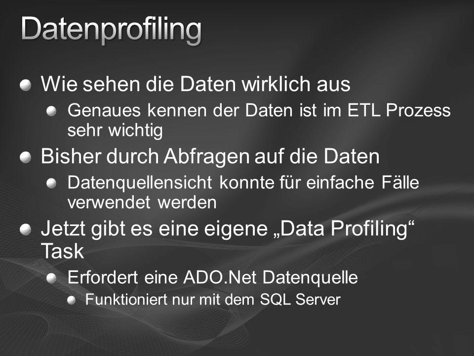 Wie sehen die Daten wirklich aus Genaues kennen der Daten ist im ETL Prozess sehr wichtig Bisher durch Abfragen auf die Daten Datenquellensicht konnte für einfache Fälle verwendet werden Jetzt gibt es eine eigene Data Profiling Task Erfordert eine ADO.Net Datenquelle Funktioniert nur mit dem SQL Server