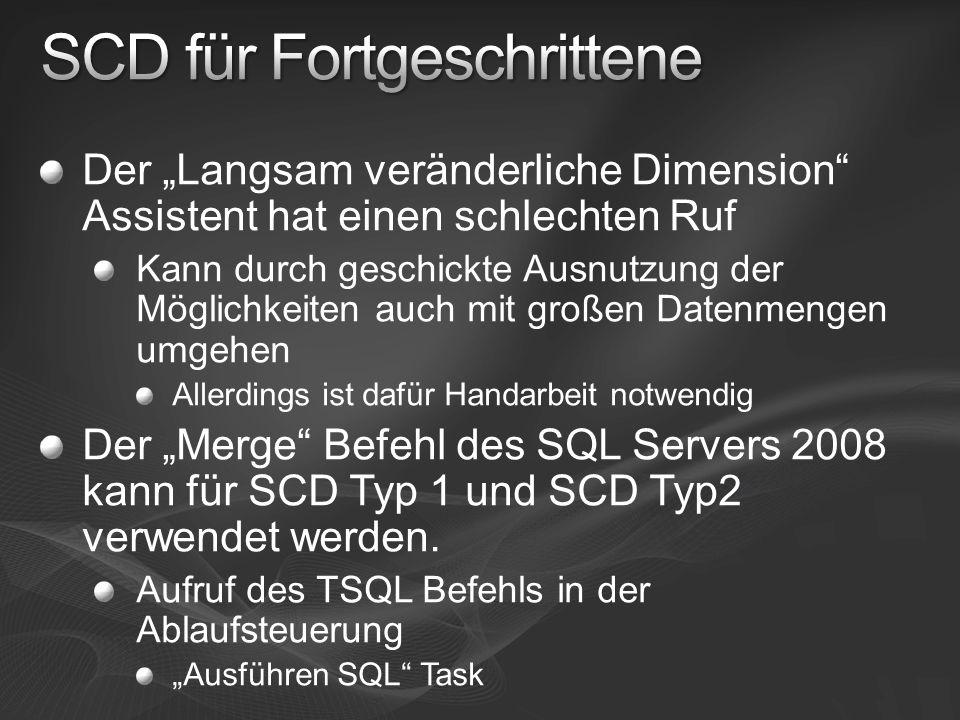 Der Langsam veränderliche Dimension Assistent hat einen schlechten Ruf Kann durch geschickte Ausnutzung der Möglichkeiten auch mit großen Datenmengen umgehen Allerdings ist dafür Handarbeit notwendig Der Merge Befehl des SQL Servers 2008 kann für SCD Typ 1 und SCD Typ2 verwendet werden.