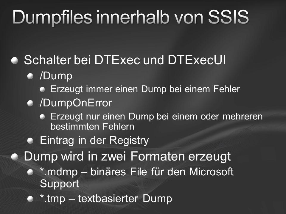 Schalter bei DTExec und DTExecUI /Dump Erzeugt immer einen Dump bei einem Fehler /DumpOnError Erzeugt nur einen Dump bei einem oder mehreren bestimmten Fehlern Eintrag in der Registry Dump wird in zwei Formaten erzeugt *.mdmp – binäres File für den Microsoft Support *.tmp – textbasierter Dump