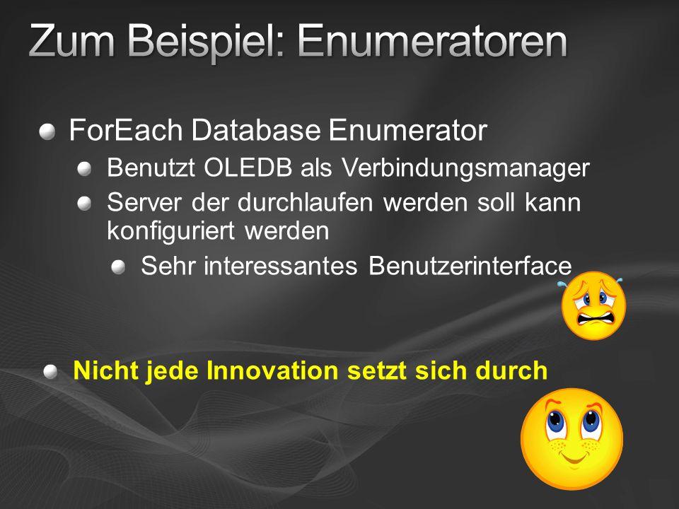 ForEach Database Enumerator Benutzt OLEDB als Verbindungsmanager Server der durchlaufen werden soll kann konfiguriert werden Sehr interessantes Benutz