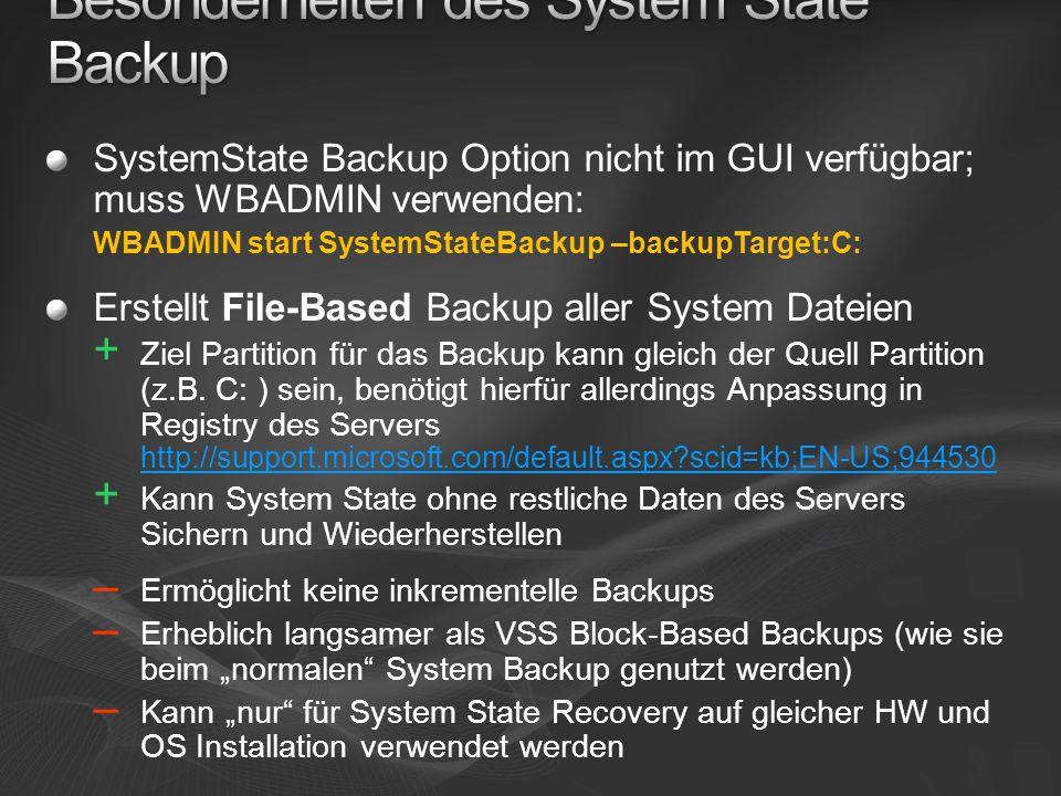 SystemState Backup Option nicht im GUI verfügbar; muss WBADMIN verwenden: WBADMIN start SystemStateBackup –backupTarget:C: Erstellt File-Based Backup