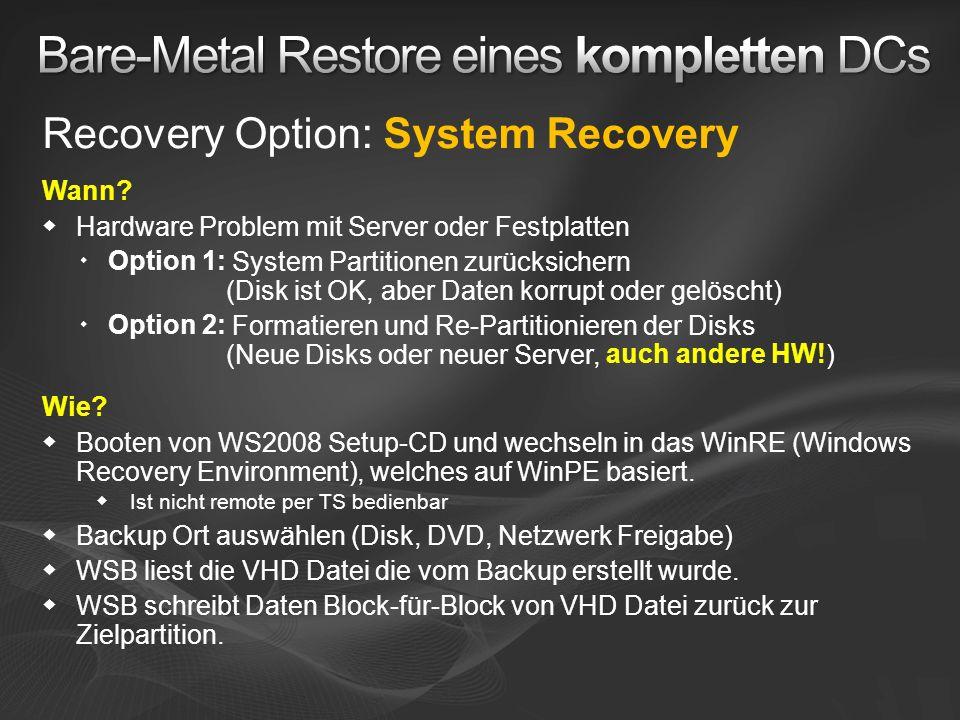 Recovery Option: System Recovery Wann? Hardware Problem mit Server oder Festplatten Option 1: System Partitionen zurücksichern (Disk ist OK, aber Date